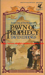 Eddings, David 'Pawn of Prophecy', published in April 1982, as the U.S. paperback first edition, 259pp, ISBN 0345296370. Condition: good with some mild foxing to the internal pages and
