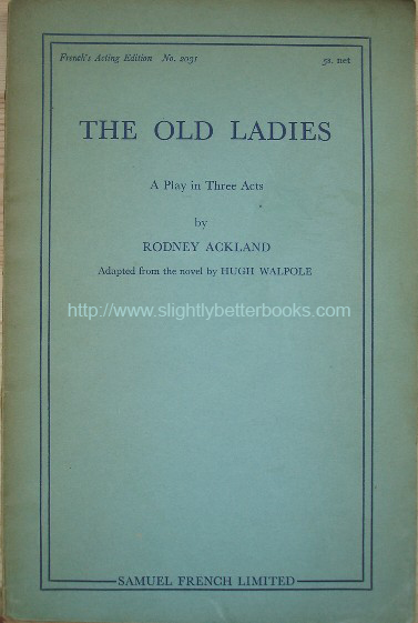 Ackland, Rodney. 'The Old Ladies: A Play in Three Acts', published in 1935 by Samuel French Ltd, as French's Acting Edition, No. 2031, 63pp. Condition: Good, with some tanning and slight dirtiness to the cover & slight tanning to internal pages. Price: £10.00, not including p&p, which is Amazon's standard charge (currently £2.75 for UK buyers and more for overseas customers)