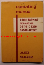 AEI, Sulzer. 'Operating Manual: British Railways Locomotives D5176-D5299; D7500-D7677, published in 1966 in paperback by Sulzer Bros (London), 90pp. Good, clean copy, well looked-after. Price:£6.00, not including p&p, which is £1.00 for UK first class, £0.85 for 2nd class. Other rates apply for overseas mailing