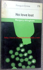 Allingham, Margery. 'No Love Lost', published in 1963 in Great Britain by Penguin in paperback. Sorry, sold out, but click image to access prebuilt search for this item on Amazon UK