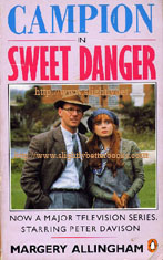 Allingham, Margery. 'Campion in Sweet Danger' published in 1990 by Penguin as a tie-in with the BBC TV Series, in paperback, 251pp, ISBN 0140122435. Condition: good, but worn - has slight creasing to the cover and light tanning to internal pages. Price: £2.25, not including p&p, which is Amazon's standard charge (currently £2.75 for UK buyers, more for overseas customers)