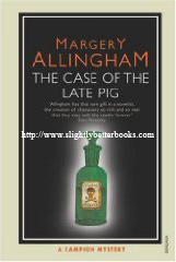 Allingham, Margery. 'The Case of the Late Pig', published in 2005 in Great Britain in paperback by Vintage, 144pp, ISBN 0099477742. Sorry, sold out, but click image to access prebuilt search for this title on Amazon UK