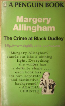 Allingham, Margery. 'The Crime At Black Dudley', published in 1967 by Penguin in paperback, 208pp. Condition: vintage, worn copy, wholly intact & readable with mild tanning to internal pages & some wear to spine edges on the cover. Price: £3.25, not including p&p (which is Amazon's standard charge (currently £2.75 for UK buyers, more for overseas customers)