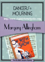 Allingham, Margery. 'Dancers in Mourning' published in 2008 in Great Britain in paperback by Felony & Mayhem, 337pp, ISBN  1933397985. Sorry, out of stock, but click image to access prebuilt search for this title on Amazon