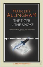 Allingham, Margery. 'Tiger in the Smoke', published in 2005 by Vintage Books, 224pp, ISBN 0099477734. Sorry, sold out, but click image to access prebuilt search for this title on Amazon UK