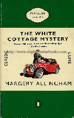Allingham, Margery. 'The White Cottage Mystery' published in the 1990s by Penguin, 139pp, ISBN 0140087850. Condition: Good++ clean & tidy copy, well looked-after with a touch of handling wear to the exterior - e.g. the odd tiny crease and rubbing to the cover edges. Internal pages are clean & tidy, but with a little tanning to them (browning effect from ageing). Price: £13.85, not including p&p, which is Amazon's standard charge (currently £2.75 for UK buyers, more for overseas customers