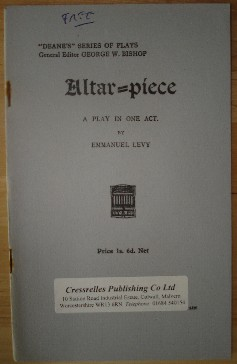 Levy, Emmanuel. 'Altar Piece', published in 1933 by H.F.W. Deane in paperback, 23pp. Condition: excellent, particularly for age-hardly used & very well looked-after. Staples (in spine) are slightly rusty. Price: £1.25, not including p&P, which is Amazon's standard charge (currently £2.75 for UK buyers, more for overseas customers