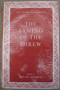 Morris, Brian (ed.) 'The Taming of the Shrew (The Arden Shakespeare), published in 1981 in hardcover by Methuen, 316pp with dustjacket. Sorry, sold out, but click image to access prebuilt search for this edition on Amazon