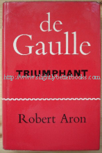 Aron, Robert. 'De Gaulle Triumphant: The Liberation of France August 1944 - May 1945'; Translated by Humphrey Hare;  published by Putnam in 1964 in hardback with dustjacket. Sorry, sold out, but click image to access prebuilt search for this title on Amazon UK