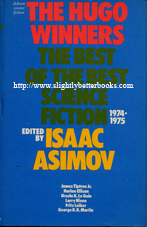Asimov, Isaac (Ed.). The Best of Science Fiction: The Hugo Winners 1974-1975. Volume Three: Part 3. Very good condition hardcover copy with dustjacket (price-clipped), 602pp. ISBN 0234720883. In stock, click to buy for GBP12.75, not including post and packing, (which is Amazon UK's standard charge of GBP2.80 for UK customers and more for overseas buyers)