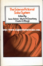 Asimov, Isaac; Greenberg, Martin H.; and Waugh, Charles G. 'The Science Fictional Solar System' published in 1980 by the Science Fiction Book Club (volume 2:3), 324pp, with dustjacket. Has some light tanning to internal pages (browning effect from ageing). Includes 13 stories covering all the important bodies of our solar system and each section is introduced by Isaac Asimov who sums up what is known about them now and what was known about them when the stories were written. Stories:The Weather on the Sun by Theodore L. Thomas; Brightside Crossing by Alan E. Nourse; Prospector's Special by Robert Sheckley; Waterclap by Isaac Asimov; Hop-Friend by Terry Carr; Barnacle Bull by Poul Anderson (writing as Winston P. Sanders); Bridge by James Blish; Saturn Rising by Arthur C. Clarke; The Snowbank Orbit by Fritz Leiber; One Sunday in Neptune by Alexei Panshin; Wait it Out by Larry Niven; Nikita Eisenhower Jones by Robert F. Young; The Comet, the Cairn and the Capsule by Duncan Lu... Sorry, out of stock, but click image to access prebuilt search for this title on Amazon UK