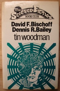 Bailey, Dennis R; and Bischoff, David F. 'Tin Woodman' published in 1980 by The Science Fiction Book Club, in hardcover with dustjacket, 182pp. Has a very good condition dustjacket. Internal pages and dj have very light tanning (browning effect from ageing). Overall a nice, clean, well looked-after copy. Price: £4.95, not including p&p, which is Amazon's standard charge (currently £2.75 for UK buyers, more for overseas customers)