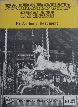 Beaumont, Anthony. 'Fairground Steam', published by Model & Allied Publications in 1972, 96pp, No ISBN. Condition: Very good, nice, clean copy. Price: £10.00, not including p&p, which is Amazon's standard charge (currently £2.75 for UK buyers, more for overseas customers)