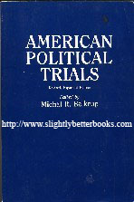 Belknap, Michal (ed.). American Political Trials: Revised, Expanded Edition, published in 1994 in the United States by Praeger Publishers in paperback, 323pp, ISBN 0275944379. Condition: good, clean, tidy condition, with some handling wear to the cover like edge wear and the odd minor crease, e.g. to corners and down the opening edge of the back cover. Price: £14.00, not including p&p, which is Amazon's standard charge (currently £2.75 for UK buyers, more for overseas customers)