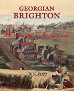 Berry, Sue. 'Georgian Brighton', first published in 2005 in Great Britain by Phillimore & Co., Ltd., in hardback with dustjacket, 212pp, ISBN 1860773427. Condition: Very good, well looked after with a very good dustjacket (has curling to the bottom dustjacket edge on the back). Price: £12.50, not including post and packing, which is Amazon UK's standard charge (currently £2.80 for UK buyers, more for overseas customers)