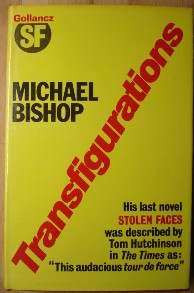 Bishop, Michael. 'Transfigurations', published in 1980 by Victor Gollancz, 1980, hardcover, 362pp, ISBN 0575028335. Condition: very good condition with very good dustjacket. Price: £1.35, not including p&p, which is Amazon's standard charge (currently £2.75 for UK buyers, more for overseas customers)