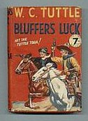 Book: Tuttle, W.C. Bluffer's Luck [Hardcover, Collins, 1934]. Bluffer's Luck is a further adventure of Hashknife Hartley, range-detective, and his inimitable Man Friday, Sleepy Stevens, those famous free-lances of the Western World, who ride the range together.