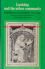 Bonney, Margaret. 'Lordship and the Urban Community: Durham and Its Overlords, 1250-1540', published in 1990 in Great Britain in hardback with dustjacket by Cambridge University Press, ISBN 0521362873. Condition: very good, with slight crease to dustjacket on top right corner of front cover; also previous owner's name just inside front cover. Price: £33.00, not including post and packing, which is Amazon UK's standard charge (currently £2.80 for UK buyers, more for overseas customers)