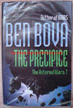 Bova, Ben. 'The Precipice: The Asteroid Wars: 1', published in 2001 by Hodder and Stoughton, hardback, with dustjacket, 440pp, ISBN 0340769602. Condition: good, clean, ex-library copy, with some library stamps. A plastic cover protects the exterior of the book. Price: £3.90, not including p&p, which is Amazon's standard charge (currently £2.75 for UK buyers, more for overseas customers)