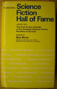 Bova, Ben (Ed.). 'Science Fiction Hall of Fame. Volume Two. The First of Two Volumes of the Greatest Science Fiction Novellas of All Time', published by Readers Union by arrangement with Gollancz in 1973, 422 pages, hardcover with dustjacket. Sorry, sold out, but click image to access prebuilt search for this particular volume on Amazon UK