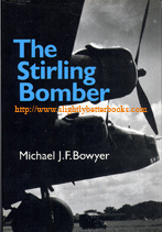 Bowyer, Michael J. F. 'The Stirling Bomber', first published in 1980 in Great Britain by Faber and Faber in hardback with dustjacket, 225pp, ISBN 0571111017. Sorry, sold out, but click image to access prebuilt search for this title on Amazon UK