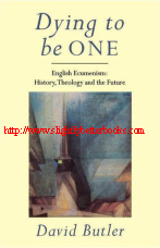 Butler, David. 'Dying to be ONE: English Ecumenism: History, Theology and the Future', published in 1996 in Great Britain by SCM Press Ltd, 222pp, ISBN 0334026547. Condition: Brand New. Price: £4.89, not including post and packing, which is Amazon's standard charge (currently £2.80 for UK buyers, more for overseas customers)