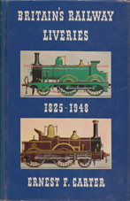 Carter, Ernest F. 'Britain's Railway Liveries 1825-1948', published in 1963 in Great Britain in hardback, with dustjacket, 350pp, no ISBN. Condition: Good++ condition, well looked-after with a touch of handling wear (rubbing) to the dustjacket edges. There's a tiny 0.5cm rip on the top edge of the back of the dustjacket). Price: £54.00, not including post and packing, which is Amazon's standard charge (currently £2.80 for UK customers, more for overseas buyers)