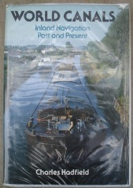 Hadfield, Charles. 'World Canals:Inland Navigation Past and Present', published in hardcover with dustjacket in 1986 by David and Charles, 432pp, ISBN 071538550. Good condition, ex-library copy, with good dustjacket, protected by plastic sleeve. Has the normal library markings and overall is a good, clean copy. Price:£13.99, not including p&p, which is Amazon's standard charge, currently £2.75 for UK buyers, more for overseas customers.