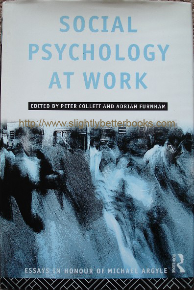 Collett, Peter (ed.) and Furnham, Adrian (ed.). Social Psychology at Work: Essays in Honour of Michael Argyle', published in 1995 by Routledge, in hardback, 271pp, ISBN 0415097541. With dustjacket. Condition: like new, clean & tidy copy. Price: £49.99, not including p&p, which is Amazon's standard charge (currently £2.75 for UK buyers, more for overseas customers)