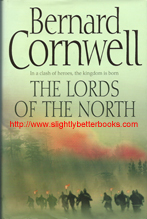 Cornwell, Bernard. 'The Lords of the North', published in 2006 in Great Britain in hardback, with dustjacket by HarperCollins, 319pp, ISBN 0007219687. Sorry, all copies sold out, but click image to access prebuilt search for this title on Amazon UK