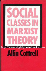 Cottrell, Allin. 'Social Classes in Marxist Theory'. Sorry, sold out, but click image to access prebuilt search for this title on Amazon UK