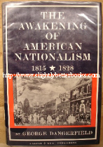 Dangerfield, John. 'The Awakening  of American Nationalism 1815-1820, published in 1965 by Harper and Row, 332pp, with dustjacket. Condition: Good ex-library copy with library stamp and ticket in the back of this book. Price: �8.95, not including p&p, which is Amazon's standard charge (currently �2.75 for UK buyers, more for overseas customers) '