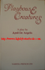 De Angelis, April. 'Playhouse Creature', published in 1994 by Samuel French, paperback, 72pp, ISBN 0573130078. Sorry, sold out, but click image to access prebuilt search for this title on Amazon