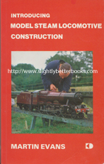 Evans, Martin. 'Introducing Model Steam Locomotive Construction', published in 1981 in Great Britain by Keith Dickson Publishing in paperback, 114pp, ISBN 0907266053. Condition: very good condition with a tiny tiny hole on the very top edge of the cover and the next few pages (no loss of text or readability). A well looked-after copy. Price: £10.00, not including post and packing, which is Amazon UK's standard charge (currently £2.80 for UK buyers, more for overseas customers)