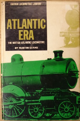 Evans, Martin. 'Atlantic Era: The British Atlantic Locomotive', published in 1961 by Percival Marshall in hardback with dustjacket, 94pp, No ISBN. One copy in stock at �5.75. Click image to access prebuilt search for this title on Amazon, among which our listings will be visible