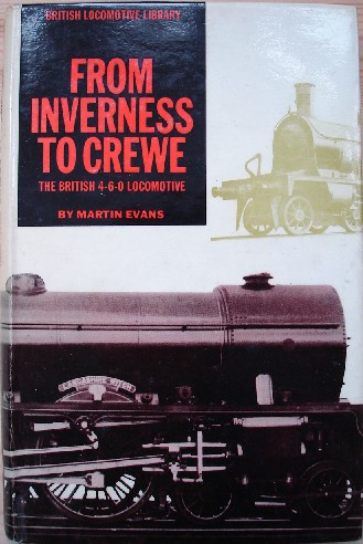 Evans, Martin. 'Inverness to Crewe: The British 4-6-0 Locomotive', published in 1966 by Model Aeronautical Press (Percival Marshall), with dustjacket, 164pp. Condition: Good, clean copy, with some light tanning to pages & dj and previous owner's initials in front. Price: £5.25, not including p&p, which is Amazon's standard charge (currently £2.75 for UK buyers, more for overseas customers)
