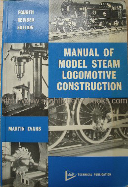Evans, Martin, 'Manual of Model Steam Locomotive Construction', published in 1978 as the fourth edition, 178pp, ISBN 0852421613. Sorry, out of stock, but click image to access prebuilt search for this title on Amazon UK