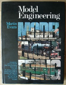 Evans, Martin. 'Model Engineering', published in 1977 by Pitman Publishing Limited in hardcover with dustjacket, 210pp, ISBN 0273003801. Very good, nice, clean condition with very good unclipped dustjacket. Book has very slight curve to it from not being stored correctly in the past (hardly noticeable). Price: £34.95, not including p&p, which is Amazon's standard charge (currently £2.75 for UK customers and more for overseas buyers)
