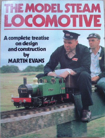 Evans, Martin. 'The Model Steam Locomotive: A Complete Treatise on Design and Construction', published by Nexus Special Interests, 1998, paperback, 208pp, ISBN 0852428170. Click image to access prebuilt search for this title on Amazon, which will include any listings we have