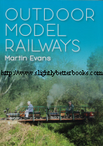 Evans, Martin. 'Outdoor Model Railways', published in 2011 in Great Britain (reprint) in paperback, 100pp, ISBN 1857611373. Condition: New. Price: £20.00, not including post and packing, which is Amazon UK's standard charge (currently £2.80 for UK buyers, more for overseas customers)