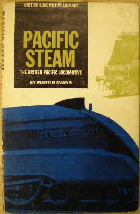 Evans, Martin. 'Pacific Steam: The British Pacific Locomotive', published in 1961 by Percival Marshall, 1st Edition, with dustjacket, 80pp. No ISBN. Condition: Good, with some light tanning & dustiness to dustjacket, with some rubbing to the edges. Overall good, clean condition. Price: £5.75, not including p&p, which is Amazon's standard charge (currently £2.75 for UK buyers, more for overseas customers)