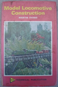 Evans, Martin. 'Model Locomotive Construction', published by MAP in 1974, hardcover, ISBN 0852423551, 164pp. Price: £22.00, not including p&p, which is Amazon's standard price (currently £2.75 for UK buyers and more for overseas customers)