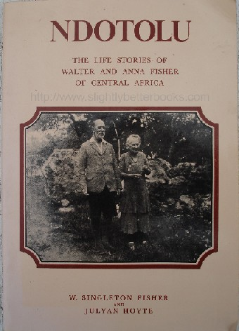 Fisher, W. Singleton; and Hoyte, Julyan 'Ndotolu: The Life Stories of Walter and Anna Fisher of Central Africa', published in 2002 by Lunda-Ndembu Publications of Zambia in paperback, 205pp, No ISBN. Sorry, sold out, but click image to access prebuilt search for this book on Amazon