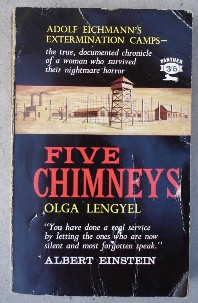 Lengyel, Olga. 'Five Chimneys'. A book about the true documented chronicle of a woman who survived the horror of Adolf Eichmann's extermination camps, published in 1961 by Panther (Ziff-Davis), 224 pages. Sorry, sold out, but click image to access prebuilt search for this title on Amazon!
