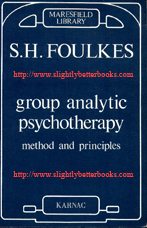 Foulkes, S. H. 'Group Analytic Psychotherapy: Method and Principles' published in 1991 in paperback, 2nd printing, by Maresfield Library, 177pp, ISBN 0946439222. Condition: Very good, neat and tidy copy, well looked-after. Price: £18.99, not including post and packing, which is Amazon UK's standard charge (currently £2.80 for UK buyers, more for overseas customers)
