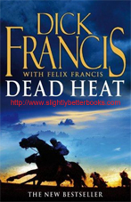"Francis, Dick; Francis, Felix. ""Dead Heat"", published in 2008 in Great Britain by Pan Books, in paperback, 409pp, ISBN 9780330454827. Condition: Very good condition, well looked-after with a touch of rubbing to the cover corners and edges (light handling wear). Price: £2.99, not including post and packing, which is Amazon UK's standard charge (currently £2.80 for UK buyers, more for overseas customers)"