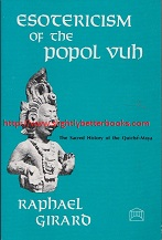 Girard, Raphael. 'Esotericism of the Popol Vuh. The Sacred History of the Quiché-Maya', published in 1979 in paperback by Theosophical University Press, 359pp, ISBN 0911500146. Condition: very good condition, clean and tidy copy, well looked-after. Price: £11.93, not including post and packing, which is Amazon UK's standard charge (currently £2.80 for UK buyers; more for overseas customers)