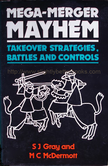Gray, S. J. and McDermott, M. C. 'Mega-Merger Mayhem: Takeover Strategies, Battles and Controls', published in 1989 in hardback by Paul Chapman Publishing, 166pp, ISBN 1853960519. Condition: Very good++ condition book & dustjacket (dj is not price-clipped). Price: £8.99, not including p&p, which is Amazon's standard charge (currently £2.75 for UK buyers & more for overseas customers)