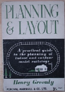 Greenly, Henry. 'Planning & Layout: A Practical Guide to the Planning of Indoor and Outdoor Model Railways', published in 1947 by Percival Marshall, paperback booklet type format with staple binding, 48pp. Sorry, out of stock, but click image to access prebuilt search for this title on Amazon