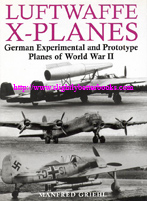 Griehl, Manfred. 'Luftwaffe X-Planes: German Experimental and Prototype Planes of World War II', published in 2004 in Great Britain by Greenhill Books, in hardback with dustjacket, 80pp, ISBN 1853675776. Sorry, sold out, but click image to access prebuilt search for this title on Amazon UK